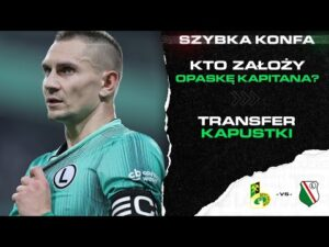SZYBKA KONFA: transfer Kapustki, opaska kapitana, debiuty w najbliższym meczu