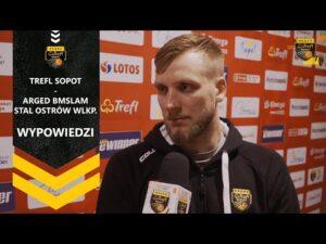 Wypowiedzi po meczu Trefl Sopot Arged BMSlam Stal Ostrów Wielkopolski  | Trefl Sopot
