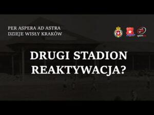Per Aspera Ad Astra. Dzieje Wisły Kraków #2 Drugi stadion. Reaktywacja?