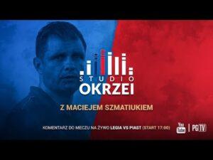 STUDIO OKRZEI |  Komentarz na żywo Legia Warszawa – Piast Gliwice z Maciejem Szmatiukiem