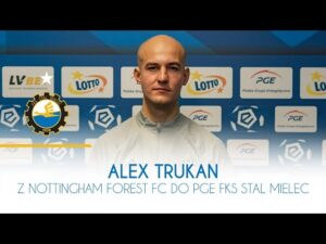 TV Stal: Alex Trukan z Nottingham Forest FC do PGE FKS Stal Mielec