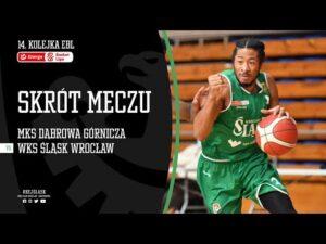#14 SKRÓT: MKS Dąbrowa Górnicza – WKS Śląsk Wrocław 82:88