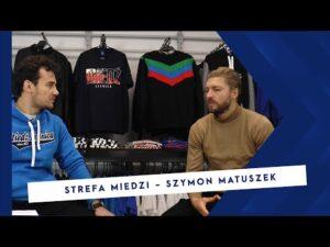 Read more about the article [MIEDŹ TV] STREFA MIEDZI: Szymon Matuszek – nie żałuje niczego