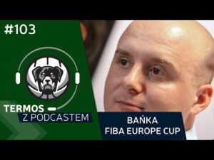 Read more about the article #103 Termos z Podcastem: Bańka FIBA Europe Cup