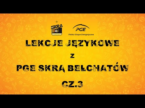 Lekcje językowe z PGE Skrą Bełchatów (cz. III)