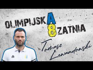 TOMASZ LEWANDOWSKI | OLIMPIJSKA 8ZATNIA odc. 3