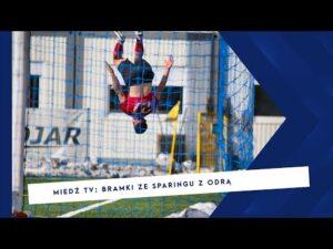 Read more about the article [MIEDŹ TV] Bramki ze sparingu z Odrą Opole