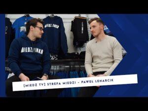 Read more about the article [MIEDŹ TV] STREFA MIEDZI: Paweł Lenarcik – odwraca się pierwszy