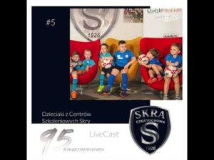 #5 LiveCast: Dzieciaki z Centrów Szkoleniowych Skry Częstochowa