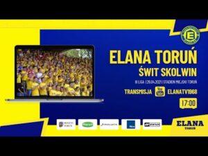 ELANA TORUŃ – ŚWIT SKOLWIN | LIVE | czwartek 29.04.2021 | godzina 17:00