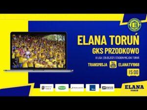 ELANA TORUŃ – GKS PRZODKOWO | LIVE | sobota 29.05.2021 | godzina 15:00