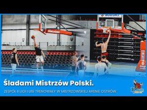 Śladami Mistrzów Polski. Zespoły II ligi i U19 trenowały w mistrzowskiej Arenie Ostrów.
