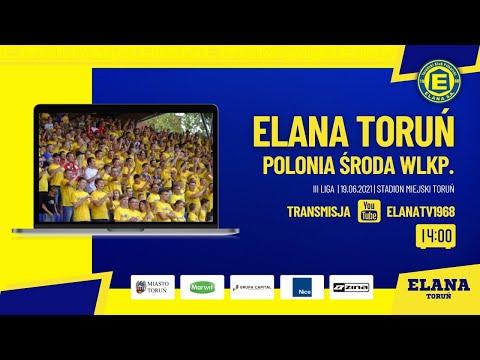 Read more about the article ⚽LIVE 🔴 ELANA TORUŃ  – POLONIA ŚRODA WLKP.  | sobota 19.06.2021 | godzina 14:00