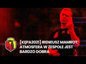 Read more about the article [KĘPA 2021] Mamrot: Atmosfera w zespole jest bardzo dobra