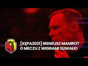 Read more about the article [KĘPA 2021] Ireneusz Mamrot o meczu z Wigrami Suwałki