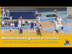 Read more about the article Memoriałowe granie w Toruniu. Zwycięstwo z węgierską Albą na zakończenie