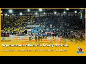 """Read more about the article Wymarzone otwarcie Areny Ostrów. Znakomita atmosfera, cenna wygrana """"Stalówki"""""""