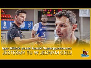 Read more about the article Igor Milicić przed Suzuki Superpucharem: Jesteśmy tu w jednym celu